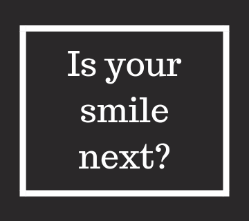 Is your smile next?
