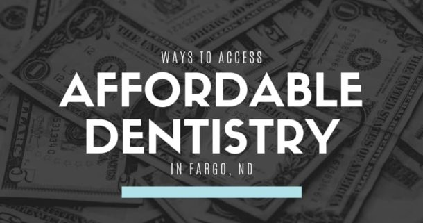 "A background of dollar bills with the text ""Ways to access affordable dentistry in Fargo, ND"""